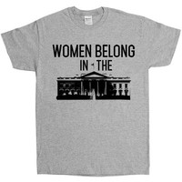 Women Belong In The White House -- Unisex T-Shirt