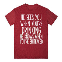 HE SEES YOU WHEN YOU'RE DRINKING HE KNOWS WHEN YOU'RE SHITFACED FUNNY CHRISTMAS SHIRT