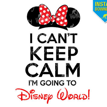 I Can't Keep Calm I'm Going to Disney World! Printable Iron On Transfer or Use as Clip Art - DIY Disney Shirts - Minnie Ears - Download