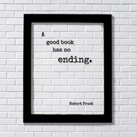 Robert Frost - Floating Quote - A good book has no ending – Book-Lovers - bibliophile - bookworm