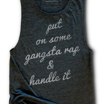MOTHERS DAY SALE - Gangsta Rap Shirt - Womens Work Out Tank - Flowy Tank Top - Hip Hop Shirt - Funny Tank Tops - Put On Some Gangsta Rap & H