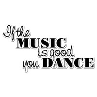 """If the Music is Good You Dance!"" Motivational Quote Wall Decal.  #OS_AA1270"