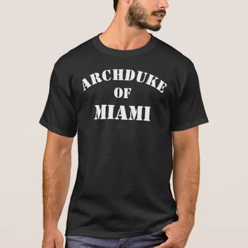 Archduke of Miami T-Shirt