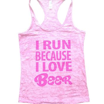 I Run Because I love Beer Burnout Tank Top By Funny Threadz
