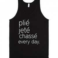 Plie Jete Chasse Everyday Ballet Dance Shirt Our Most Viewed Shirt
