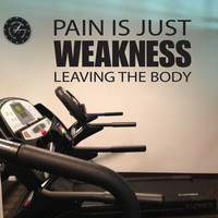 Gym Motivation Essentials, Wall Decal, Pain is Just Weakness Leaving the Body