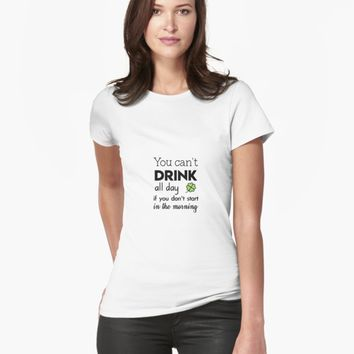 'You can't drink all day if you don't start in the morning' Women's Premium T-Shirt by vanessavolk