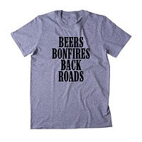 Beers Bonfires Back Roads Shirt Funny Party Drinking Beer Country T-shirt
