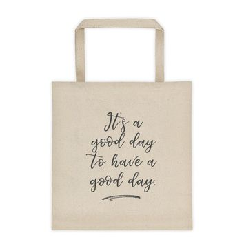 It's a Good Day to Have a Good Day Inspirational Tote Bag