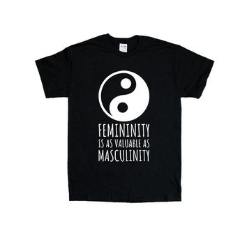 Femininity Is As Valuable As Masculinity -- Unisex T-Shirt