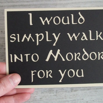 I would simply walk into Mordor for you- Black with Taupe lettering- Lord of the Rings / Hobbit Inspired- I love you Card- Blank inside