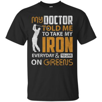 Golf T-Shirt My Doctor Told Me Golf Funny Golfer Gift