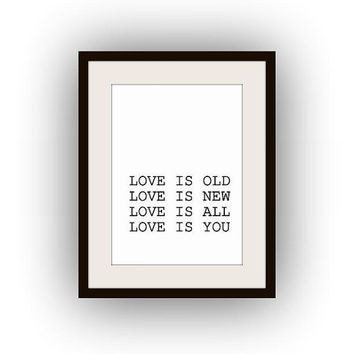 Printable wedding, Love is old new all you, Wall Art, black and white, romantic quotes print, bedroom decal, gift for couple, valentines day