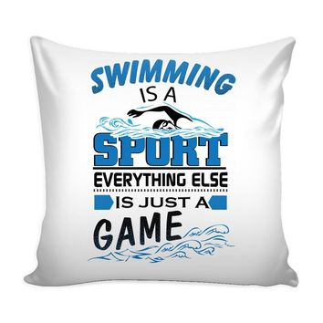 Funny Graphic Pillow Cover Swimming Is A Sport Everything Else Is Just A Game
