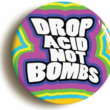 Drop Acid Not Bombs Sixties Hippie LSD Button Pin (Size 1inch Diameter)