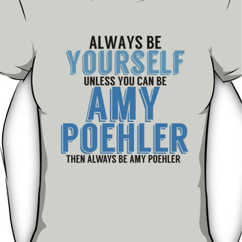 Be Yourself Unless You Can Be AMY POEHLER! Women's T-Shirt