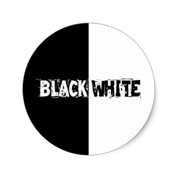 What is Black is Black, What is White is White Classic Round Sticker