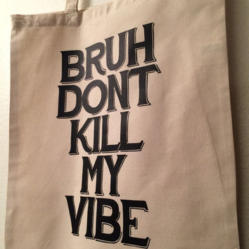 BRUH Dont Kill My Vibe - Tote Bag - 14x16 - 6oz - Funny Quote College Student Book Bag With Sayings Natural Canvas Humor School Book Bag