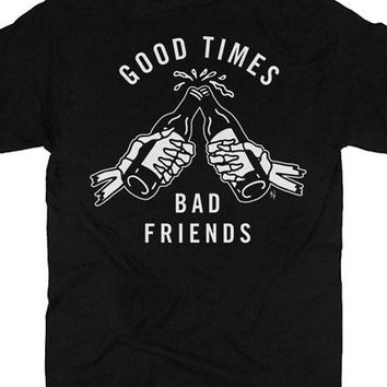 Good Times Bad Friends T-Shirt