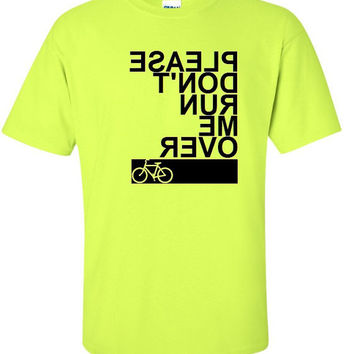 Please Don't Run Me Over Bicycle T-Shirt Cyclist Mountain Bike Riding Funny Humor Father's Day Gift Idea - Bright Neon Safety Green / Black