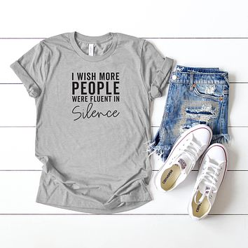 I Wish More People were Fluent in Silence | Short Sleeve Graphic Tee