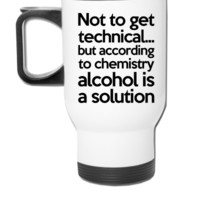 Alcohol Is A Solution - Travel Mug