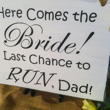 Wedding Sign - Ring Bearer Sign - Flower Girl Sign - Photo Prop - Here Comes the Bride - Last Chance to Run Dad - Wedding Shower Gift