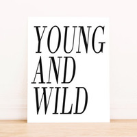 Young and Wild PRINTABLE Art Apartment Decor Dorm Art Typography Poster Home Decor Office Decor Poster
