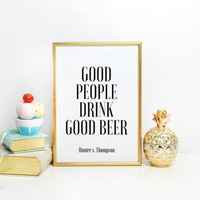 Good People Drink Good Beer,Bar Decor,Quote Prints,restaurant Decor,Kitchen Decor,PRINTABLE Art,Hunter s. Thompson,Inspirational Quote