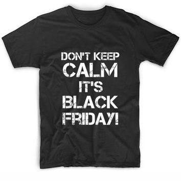 Don't Keep Calm It's Black Friday Funny Quote Tshirts Tee Shirts Quote