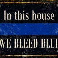 In This House We Bleed Blue Police  Metal  Sign Law Enforcement