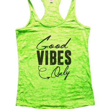 Good Vibes Only Burnout Tank Top By BurnoutTankTops.com - 1008