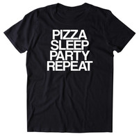 Pizza Sleep Party Repeat Shirt Funny Partying Drinking Food Tumblr T-shirt