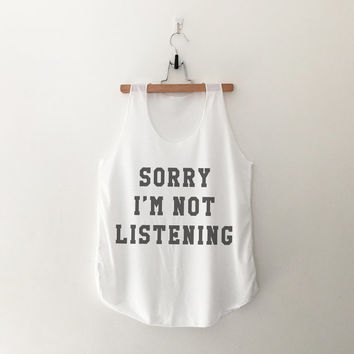 Sorry i'm not listening tops womens girls teens unisex grunge tumblr instagram blogger pinterest punk hipster swag dope hype gifts merch