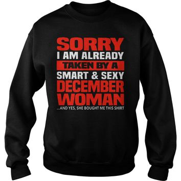 Sorry I am already taken by a smart and sexy december woman shirt Sweatshirt Unisex