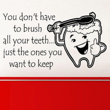 Wall Decals Quotes Tooth You don't have to brush all your teeth Phrase Home C315