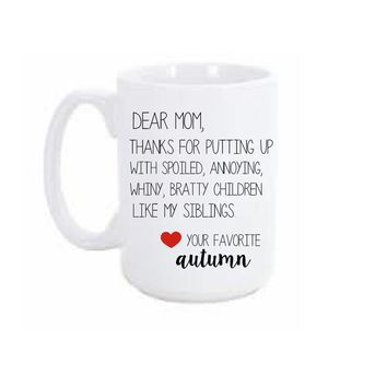 Dear Mom, Thanks for putting up with my siblings Coffee Mug- Funny Mug for Mom