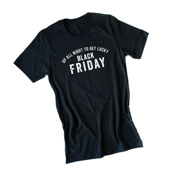 Up All Night to get Lucky Black Friday Tee