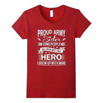 PROUD ARMY SISTER GREW UP WITH MY HERO military T-Shirt