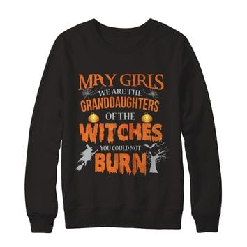 May Girls We Are The Granddaughters Of The Witches You Could Not Burn Halloween Birthday Family Sweatshirt
