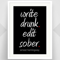 Ernest Hemingway Quote, Write Drunk. Edit Sober, Art Print, Poster, Literary, Black and White, Graphic Design, Writer Gift, Dorm Art