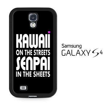 Kawaii on the Streets Senpai in the Sheets Samsung Galaxy S4 Case
