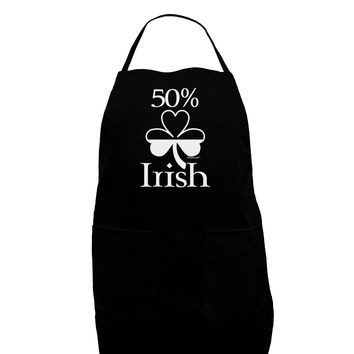 50 Percent Irish - St Patricks Day Dark Adult Apron by TooLoud