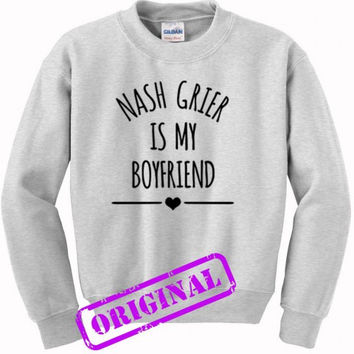 Nash Grier Is My Boyfriend for sweater ash, sweatshirt ash unisex adult
