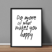 Printable Black and White Quote, Wall Art Poster 'Do More of What Makes You Happy' home decor, office quotes, 8x10 digital printables