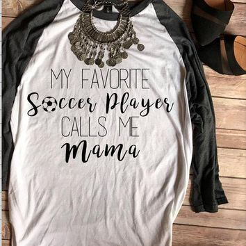 SALE Favorite Soccer Player Calls Me Mama Baseball Tee, Soccer Mom Shirt, Soccer Mom Shirts, Little League, Soccer Mom Tee, T shirts,