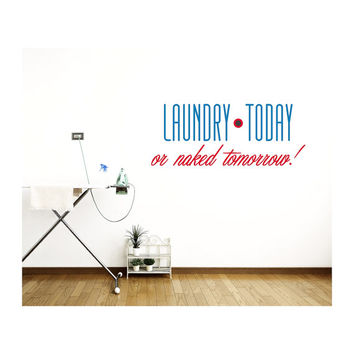 """Home """"Laundry Today or Naked Tomorrow!"""" Vinyl Decal"""