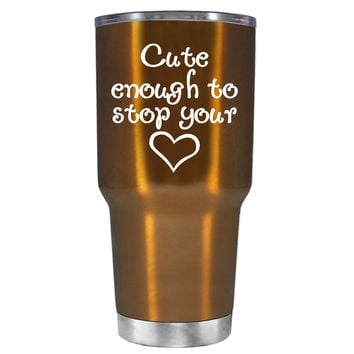 Cute Enough to Stop on Translucent Copper 30 oz Tumbler Cup