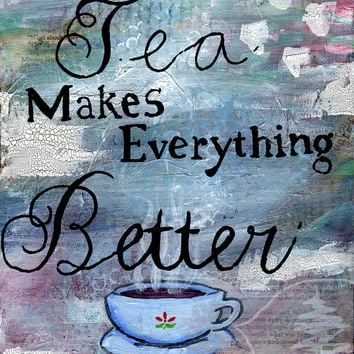 8x10 Tea Themed Art Work - Tea Makes Everything Better Painting