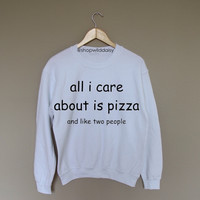 all i care about is pizza and like two people - White